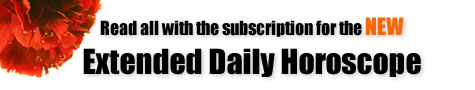 Read all with the subscription for the new Extended Daily Horoscope