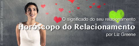 Horóscopo do Relacionamento, por Liz Greene